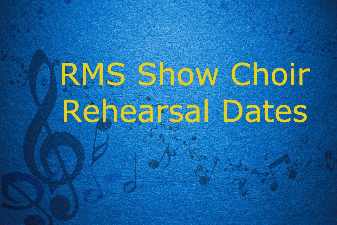 RMS Show Choir Rehearsal Dates