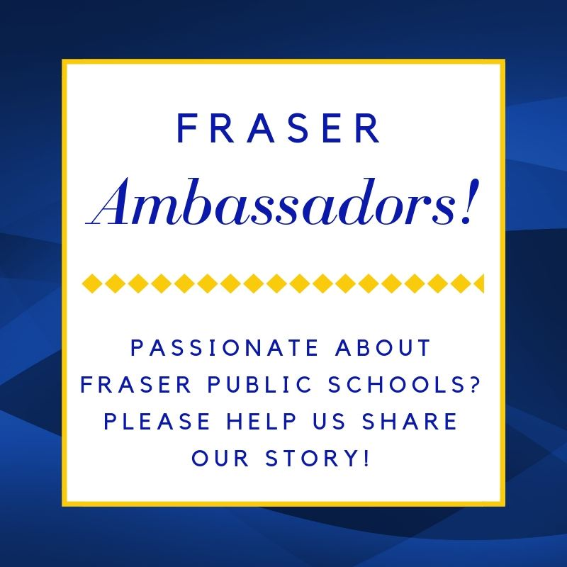Fraser Ambassadors Passionate about Fraser Public Schools?  Help us share our story.